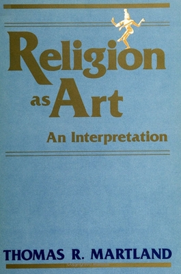 Religion as Art: An Interpretation - Martland, Thomas R