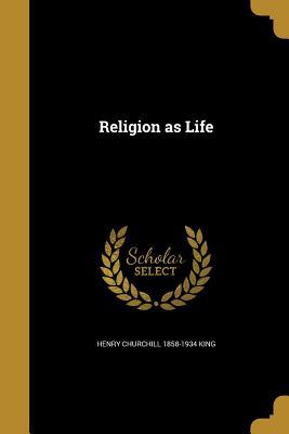 Religion as Life - King, Henry Churchill 1858-1934