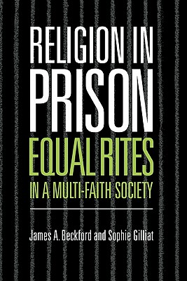 Religion in Prison: Equal Rites' in a Multi-Faith Society - Beckford, James A, Professor, and Gilliat, Sophie