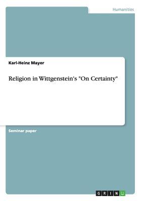 Religion in Wittgenstein's on Certainty - Mayer, Karl-Heinz