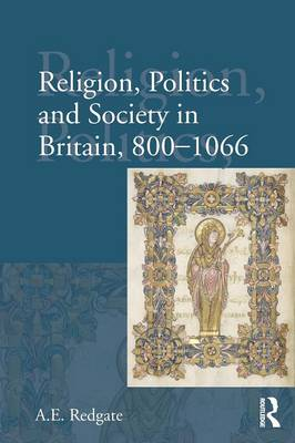 Religion, Politics and Society in Britain, 800-1066 - Redgate, Elizabeth