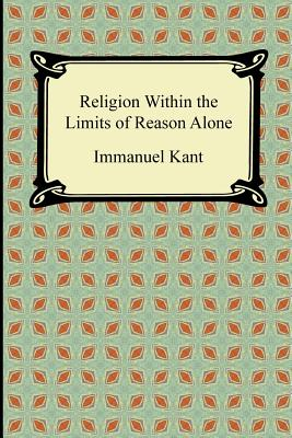 Religion Within the Limits of Reason Alone - Kant, Immanuel, and Greene, Theodore M (Translated by)