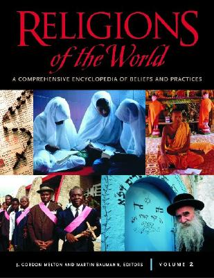 Religions of the World: A Comprehensive Encyclopedia of Beliefs and Practices - Melton, J Gordon (Editor), and Baumann, Martin (Editor), and Wiebe, Donald (Introduction by)