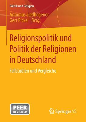 Religionspolitik Und Politik Der Religionen in Deutschland: Fallstudien Und Vergleiche - Liedhegener, Antonius (Editor)