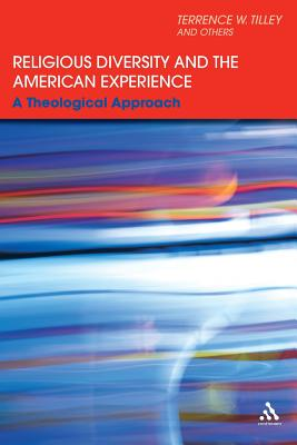 Religious Diversity and the American Experience: A Theological Approach - Tilley, Terrence W