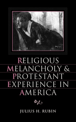 Religious Melancholy and Protestant Experience in America - Rubin, Julius H