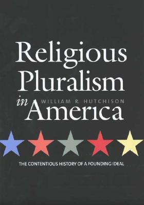 Religious Pluralism in America: The Contentious History of a Founding Ideal -