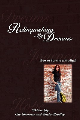 Relinquishing My Dreams: How to Survive a Prodigal - Bradley, Tricia, and Burrows, Sue