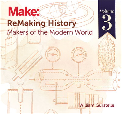 Remaking History, Volume 3: Makers of the Modern World - Gurstelle, William