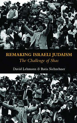 Remaking of Israeli Judaism: The Challenge of Shas - Lehmann, David, and Siebzehner, Batia