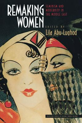 Remaking Women: Feminism and Modernity in the Middle East - Abu-Lughod, Lila (Editor)