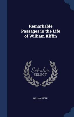 Remarkable Passages in the Life of William Kiffin - Kiffin, William