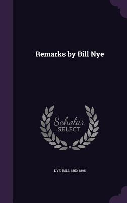 Remarks by Bill Nye - Nye, Bill