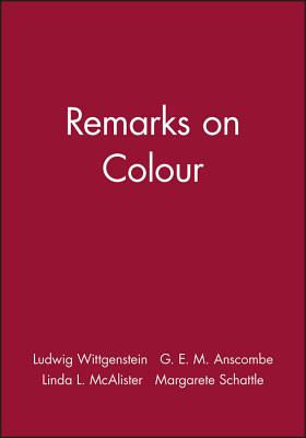 Remarks on Colour - Wittgenstein, Ludwig, and Anscombe, G E M (Editor), and McAlister, Linda L (Translated by)