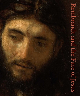 Rembrandt and the Face of Jesus - Rembrandt, and Tucker, Mark, and Rembrandt Harmenszoon Van Rijn, 1606-1669