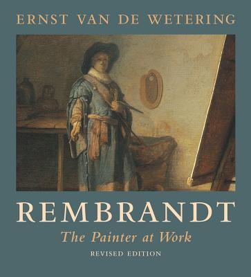 Rembrandt: The Painter at Work - Van de Wetering, Ernst, and Retel, Paulien