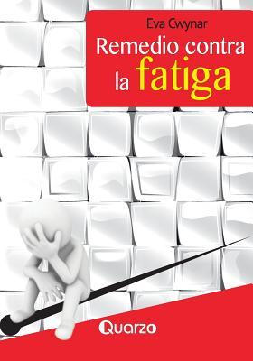 Remedio Contra La Fatiga: Aumenta Tu Energia En Ocho Sencillos Pasos - Cwynar, Eva, M.D.