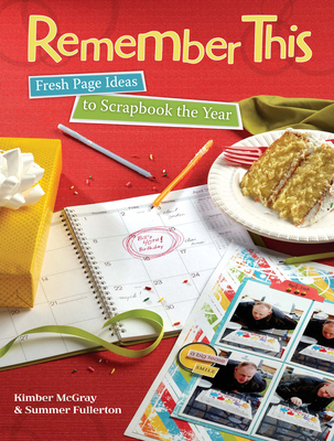 Remember This: Fresh Page Ideas to Scrapbook the Year - McGray, Kimber, and Fullerton, Summer