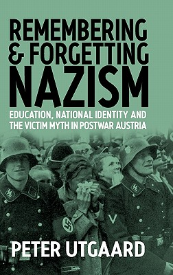 Remembering and Forgetting Nazism - Utgaard, Peter