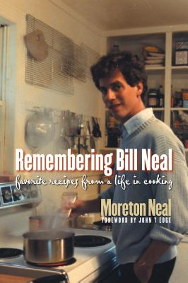 Remembering Bill Neal: Favorite Recipes from a Life in Cooking - Neal, Moreton