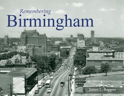 Remembering Birmingham - Baggett, James L (Text by)