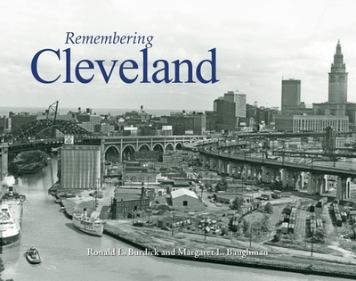 Remembering Cleveland - Burdick, Ronald L, and Baughman, Margaret L