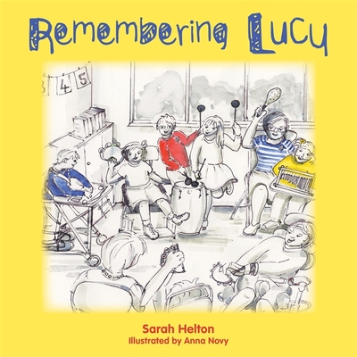 Remembering Lucy: A Story about Loss and Grief in a School - Helton, Sarah