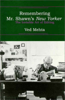 Remembering Mr. Shawn's New Yorker: The Invisible Art of Editing - Mehta, Ved