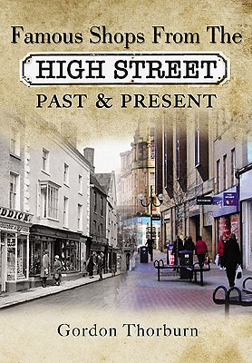 Remembering the High Street: A Nostalgic Look at Famous Names - Thorburn, Gordon