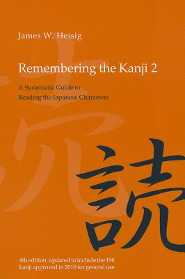 Remembering the Kanji 2: A Systematic Guide to Reading the Japanese Characters - Heisig, James W