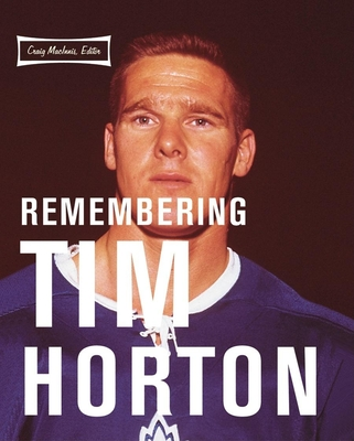 Remembering Tim Horton: A Celebration - MacInnis, Craig (Editor)