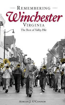 Remembering Winchester, Virginia: The Best of Valley Pike - O'Connor, Adrian J