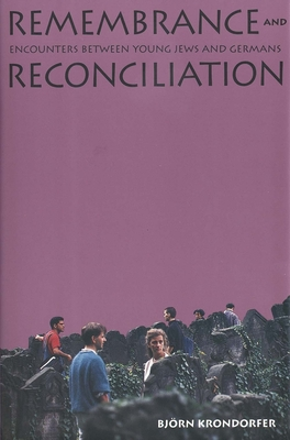 Remembrance and Reconciliation: Encounters Between Young Jews and Germans - Krondorfer, Bjorn