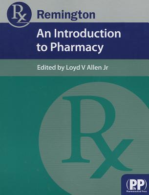Remington: An Introduction to Pharmacy - Allen, Loyd V. (Editor)