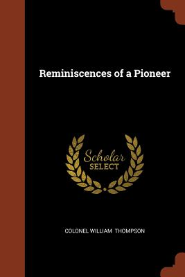 Reminiscences of a Pioneer - Thompson, Colonel William