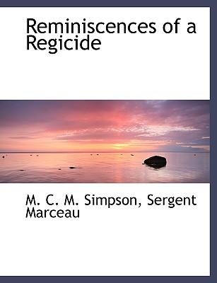 Reminiscences of a Regicide - Simpson, M C M, and Marceau, Sergent