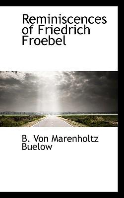 Reminiscences of Friedrich Froebel - Buelow, B Von Marenholtz