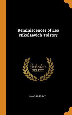 Reminiscences of Leo Nikolaevich Tolstoy - Gorky, Maksim