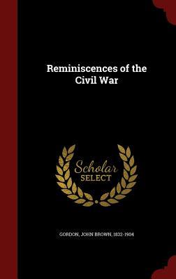 Reminiscences of the Civil War - Gordon, John Brown 1832-1904 (Creator)
