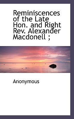 Reminiscences of the Late Hon. and Right REV. Alexander Macdonell; - Anonymous