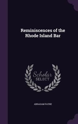 Reminiscences of the Rhode Island Bar - Payne, Abraham