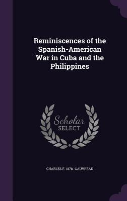 Reminiscences of the Spanish-American War in Cuba and the Philippines - Gauvreau, Charles F 1878-