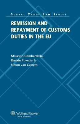 Remission and Repayment of Customs Duties in the Eu - Gambardella, Maurizio, and Rovetta, Davide