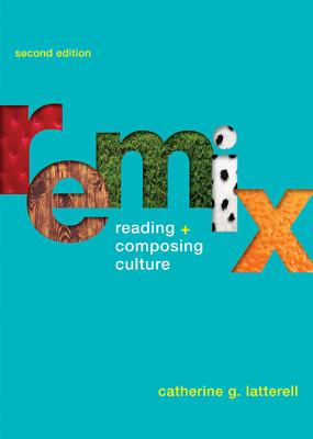 Remix: Reading and Composing Culture - Latterell, Catherine G