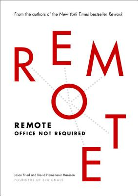 Remote: Office Not Required - Heinemeier Hansson, David, and Fried, Jason