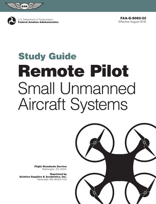 Remote Pilot Suas Study Guide: For Applicants Seeking a Small Unmanned Aircraft Systems (Suas) Rating - Federal Aviation Administration (Faa), (N/A)
