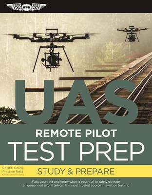 Remote Pilot Test Prep - UAS: Study & Prepare: Pass your test and know what is essential to safely operate an unmanned aircraft   from the most trusted source in aviation training - ASA Test Prep Board
