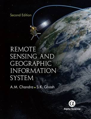 Remote Sensing and Geographic Information System - Chandra, A. M., and Ghosh, S. K.