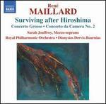 Ren� Maillard: Surviving after Hiroshima; Concerto Grosso; Concerto da Camera No. 2