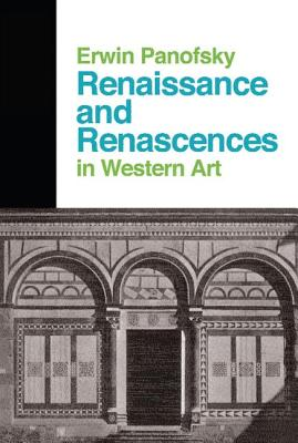 Renaissance and Renascences in Western Art: Past, Present, and Future - Panofsky, Erwin